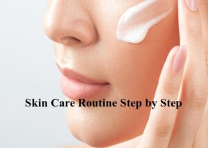 Skin Care Routine Step by Step
