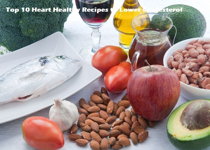 Top 10 Heart Healthy Recipes to Lower Cholesterol