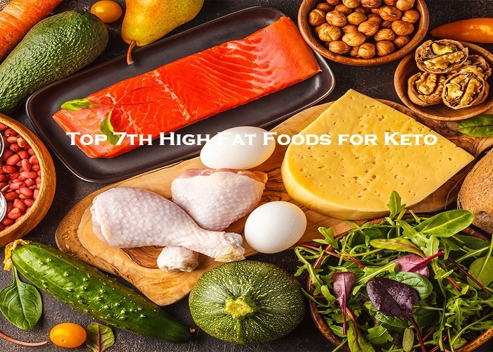 Top 7th High Fat Foods for Keto